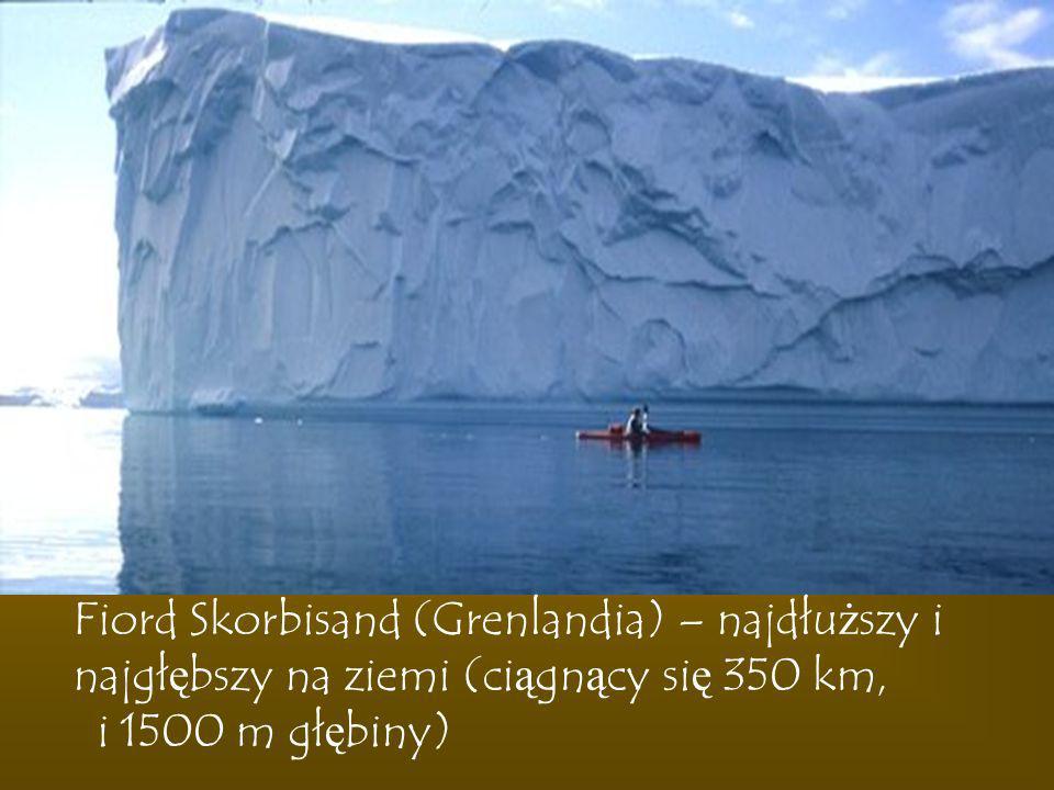 Fiord Skorbisand (Grenlandia) – najdłuższy i najgłębszy na ziemi (ciągnący się 350 km,