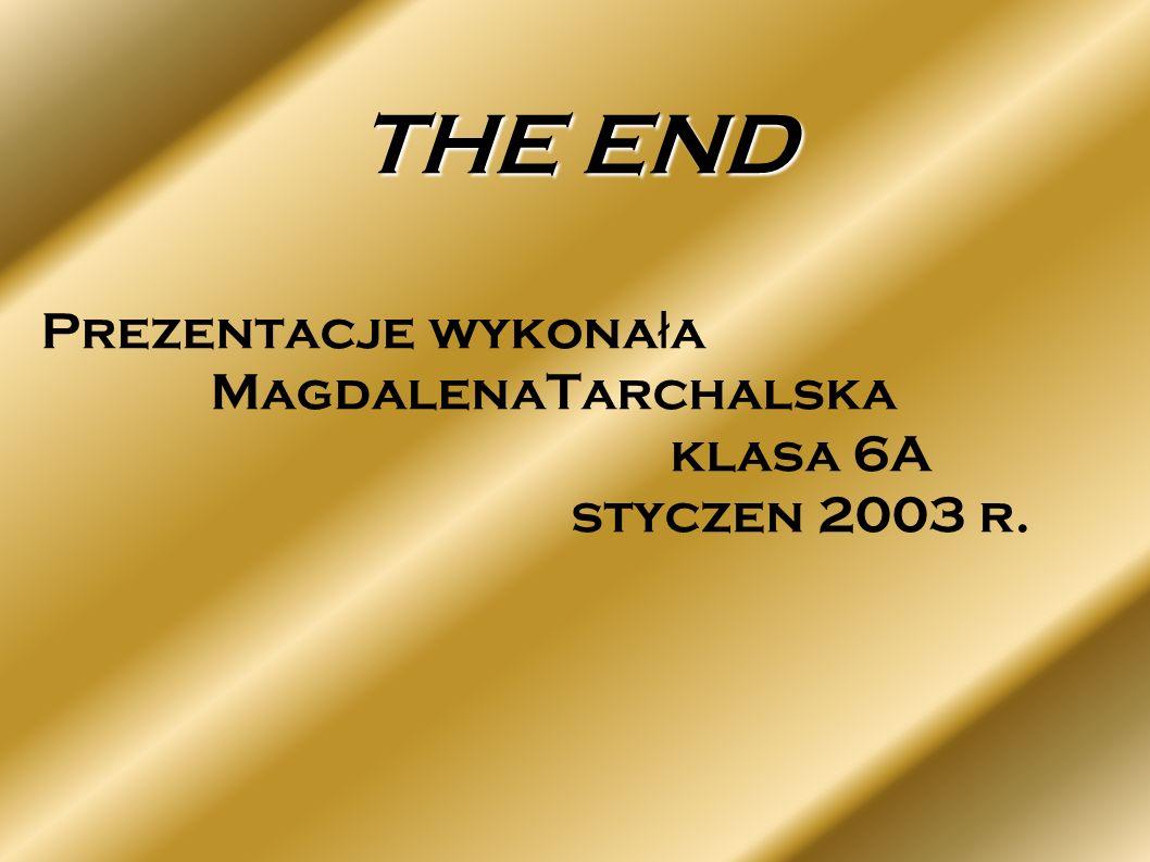 Prezentacje wykonała MagdalenaTarchalska klasa 6A styczen 2003 r.