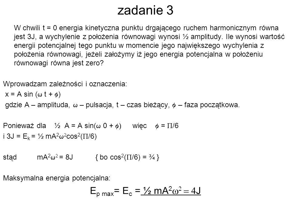 zadanie 3 Ep max= Ec = ½ mA2w2 = 4J