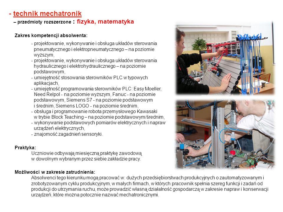 - technik mechatronik – przedmioty rozszerzone : fizyka, matematyka