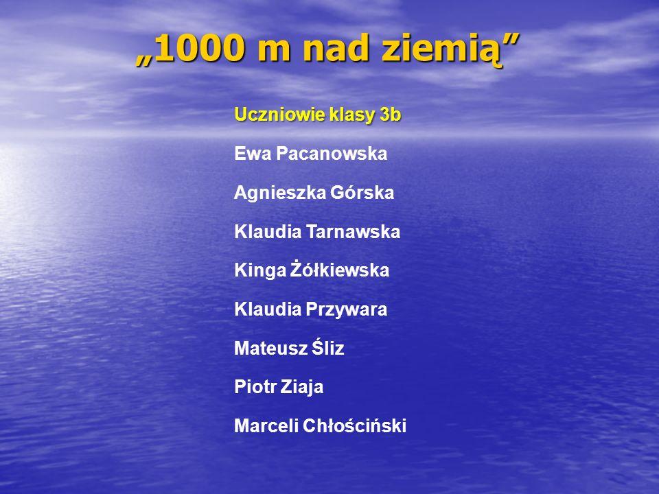 """""""1000 m nad ziemią Uczniowie klasy 3b Ewa Pacanowska Agnieszka Górska"""