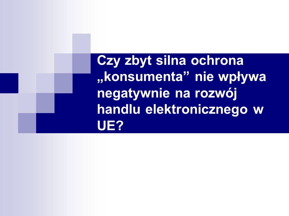 """Czy zbyt silna ochrona """"konsumenta nie wpływa negatywnie na rozwój handlu elektronicznego w UE"""