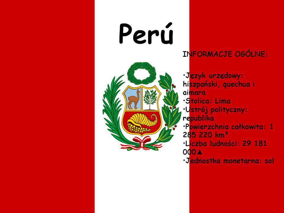 Perú INFORMACJE OGÓLNE: Język urzędowy: hiszpański, quechua i aimara