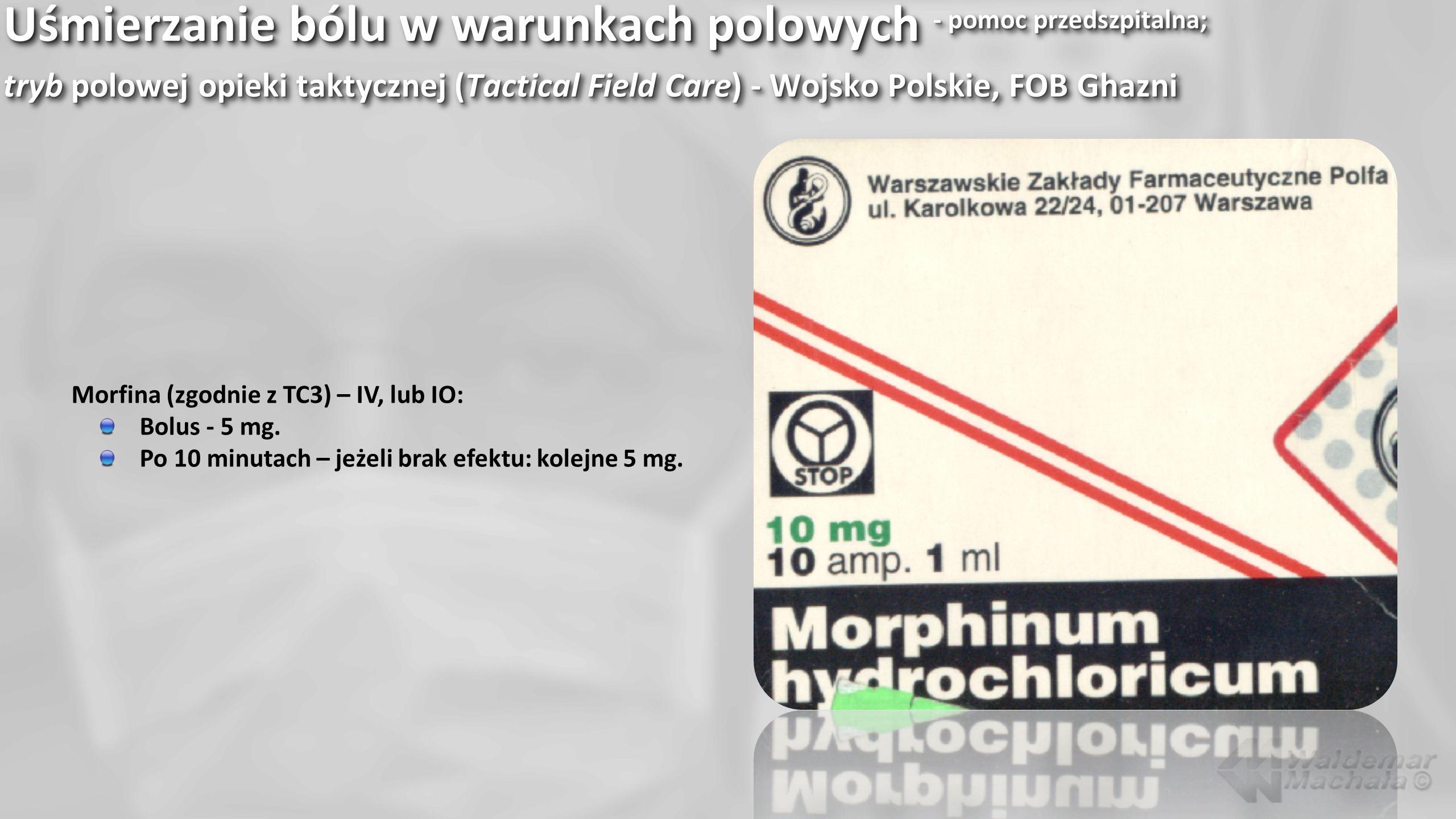 Uśmierzanie bólu w warunkach polowych - pomoc przedszpitalna; tryb polowej opieki taktycznej (Tactical Field Care) - Wojsko Polskie, FOB Ghazni