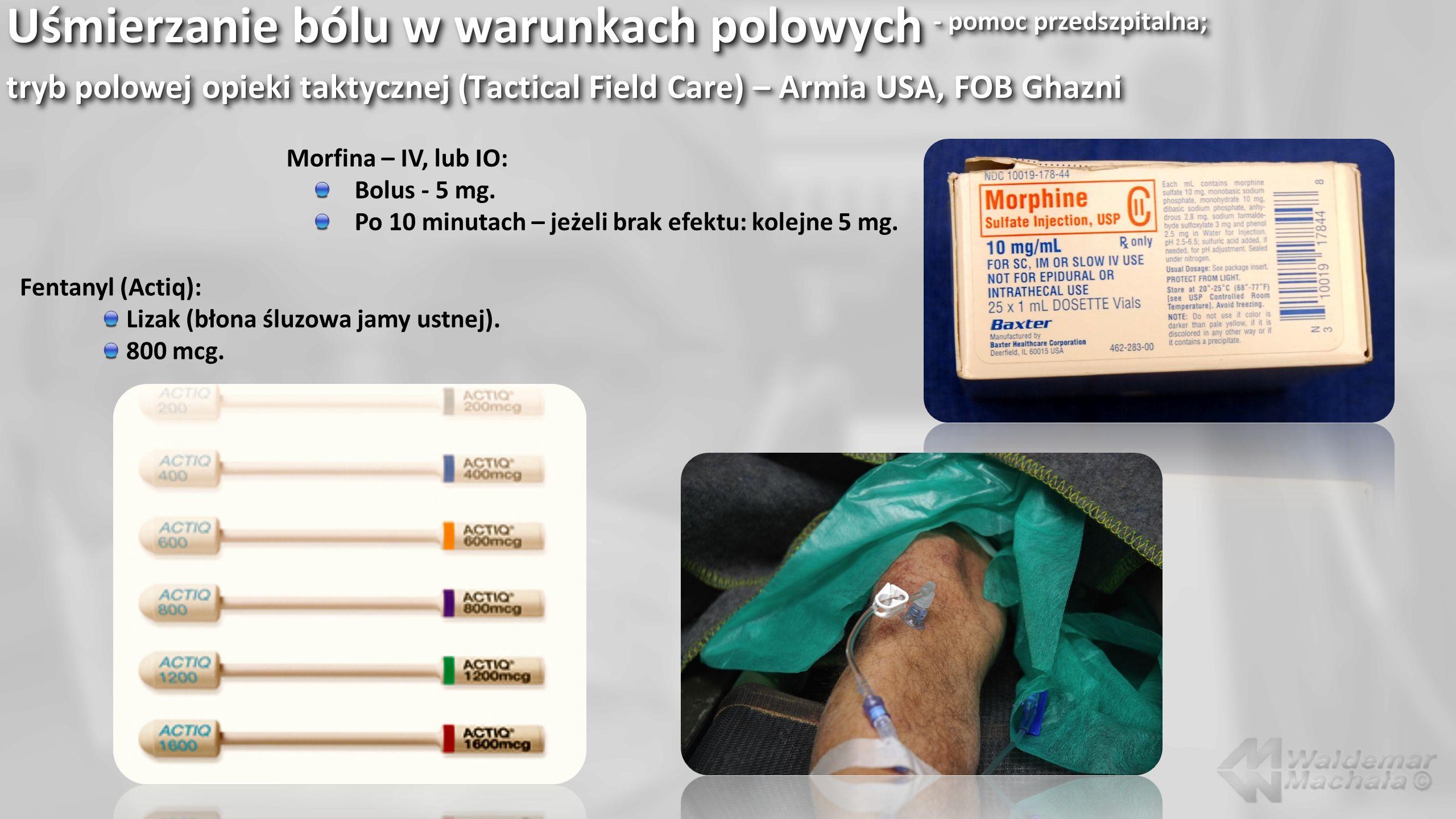 Uśmierzanie bólu w warunkach polowych - pomoc przedszpitalna; tryb polowej opieki taktycznej (Tactical Field Care) – Armia USA, FOB Ghazni
