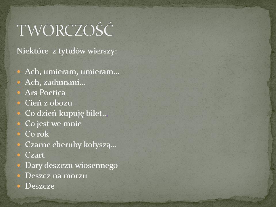 TWORCZOŚĆ Niektóre z tytułów wierszy: Ach, umieram, umieram...