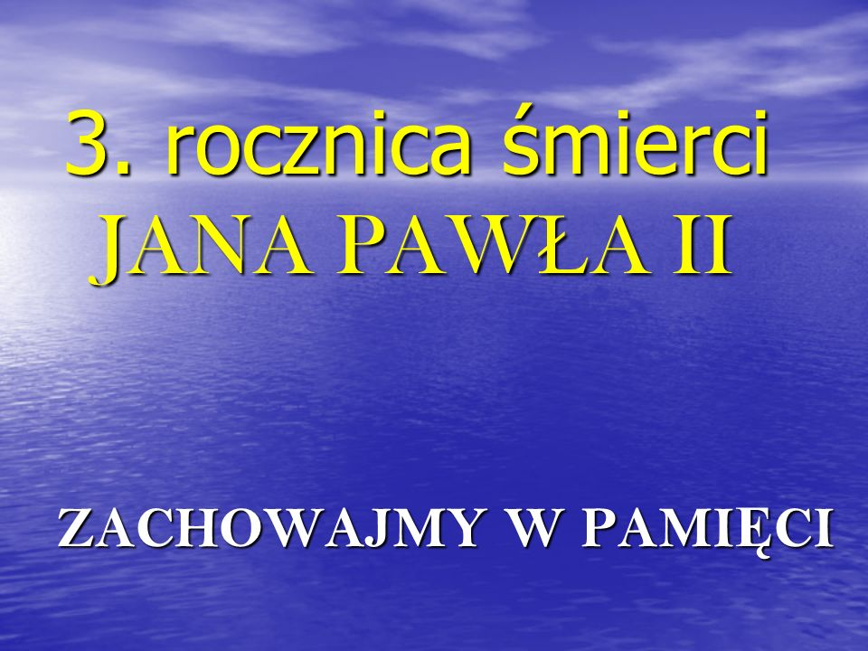 3. rocznica śmierci JANA PAWŁA II