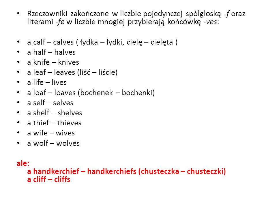 Rzeczowniki zakończone w liczbie pojedynczej spółgłoską -f oraz literami -fe w liczbie mnogiej przybierają końcówkę -ves: