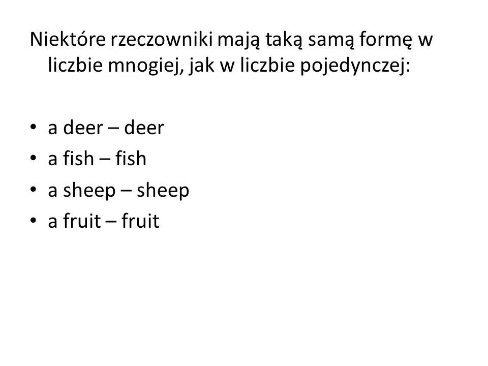 Niektóre rzeczowniki mają taką samą formę w liczbie mnogiej, jak w liczbie pojedynczej: