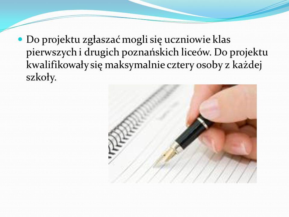 Do projektu zgłaszać mogli się uczniowie klas pierwszych i drugich poznańskich liceów.
