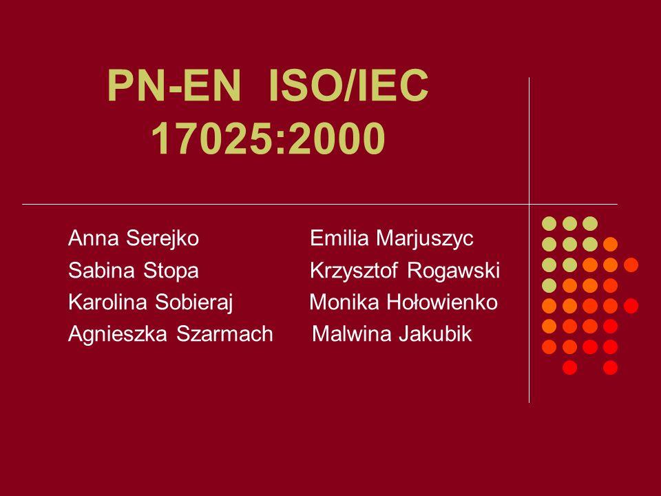 PN-EN ISO/IEC 17025:2000 Anna Serejko Emilia Marjuszyc