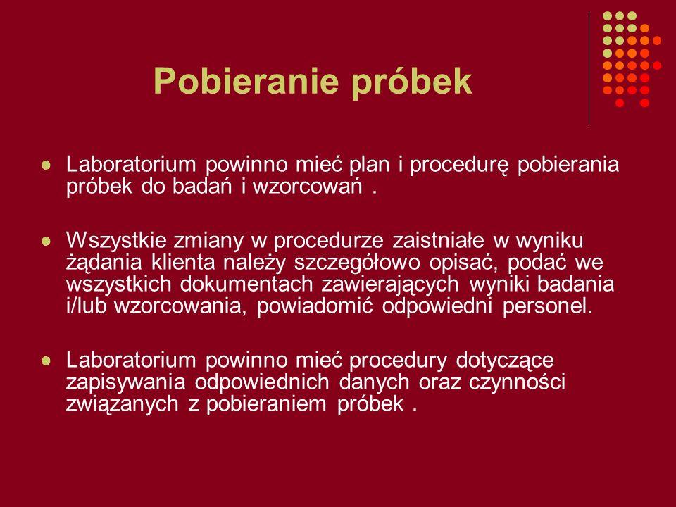 Pobieranie próbek Laboratorium powinno mieć plan i procedurę pobierania próbek do badań i wzorcowań .