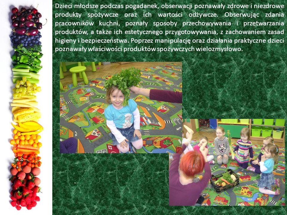 Dzieci młodsze podczas pogadanek, obserwacji poznawały zdrowe i niezdrowe produkty spożywcze oraz ich wartości odżywcze. Obserwując zdania pracowników kuchni, poznały sposoby przechowywania i przetwarzania produktów, a także ich estetycznego przygotowywania, z zachowaniem zasad higieny i bezpieczeństwa. Poprzez manipulację oraz działania praktyczne dzieci poznawały właściwości produktów spożywczych wielozmysłowo.