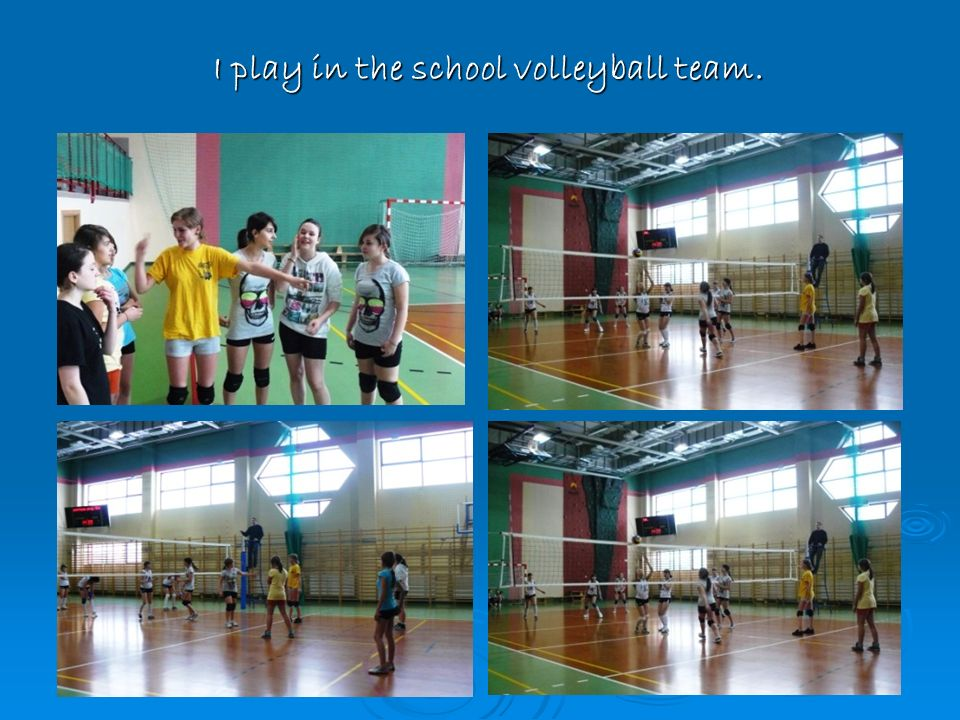 I play in the school volleyball team.
