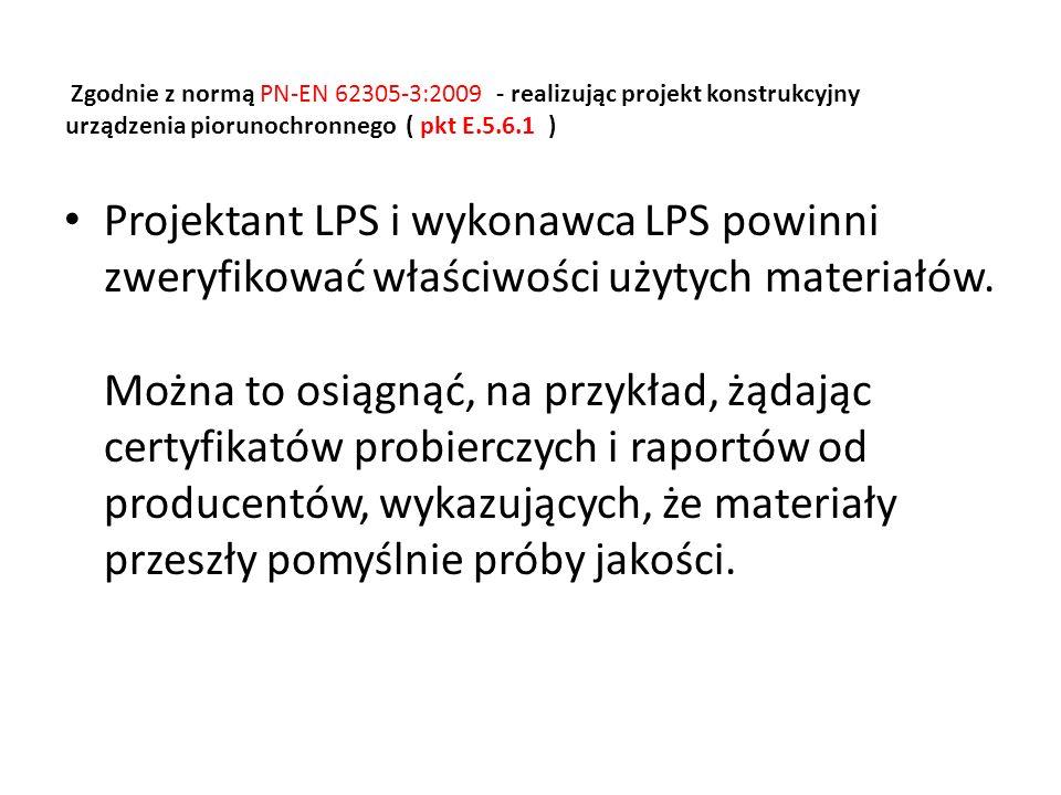 Zgodnie z normą PN-EN 62305-3:2009 - realizując projekt konstrukcyjny urządzenia piorunochronnego ( pkt E.5.6.1 )