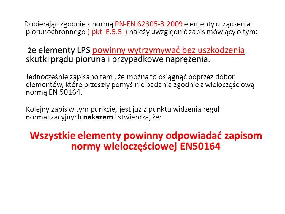 Dobierając zgodnie z normą PN-EN 62305-3:2009 elementy urządzenia piorunochronnego ( pkt E.5.5 ) należy uwzględnić zapis mówiący o tym: