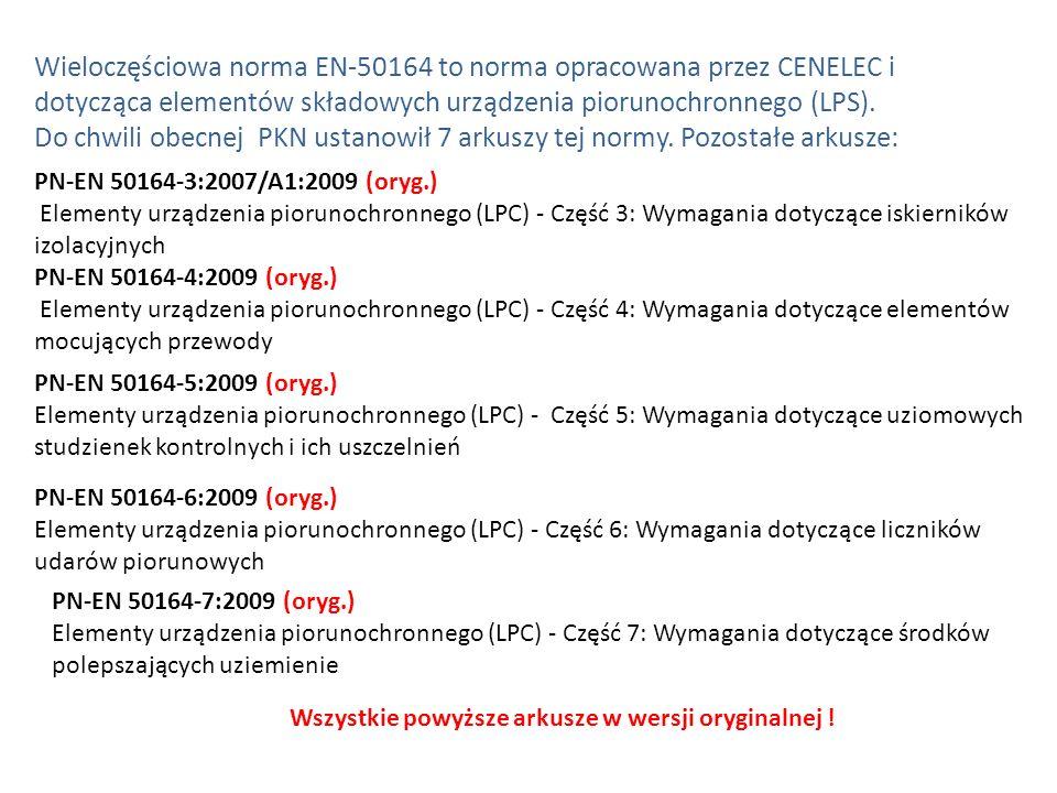 Wieloczęściowa norma EN-50164 to norma opracowana przez CENELEC i dotycząca elementów składowych urządzenia piorunochronnego (LPS). Do chwili obecnej PKN ustanowił 7 arkuszy tej normy. Pozostałe arkusze: