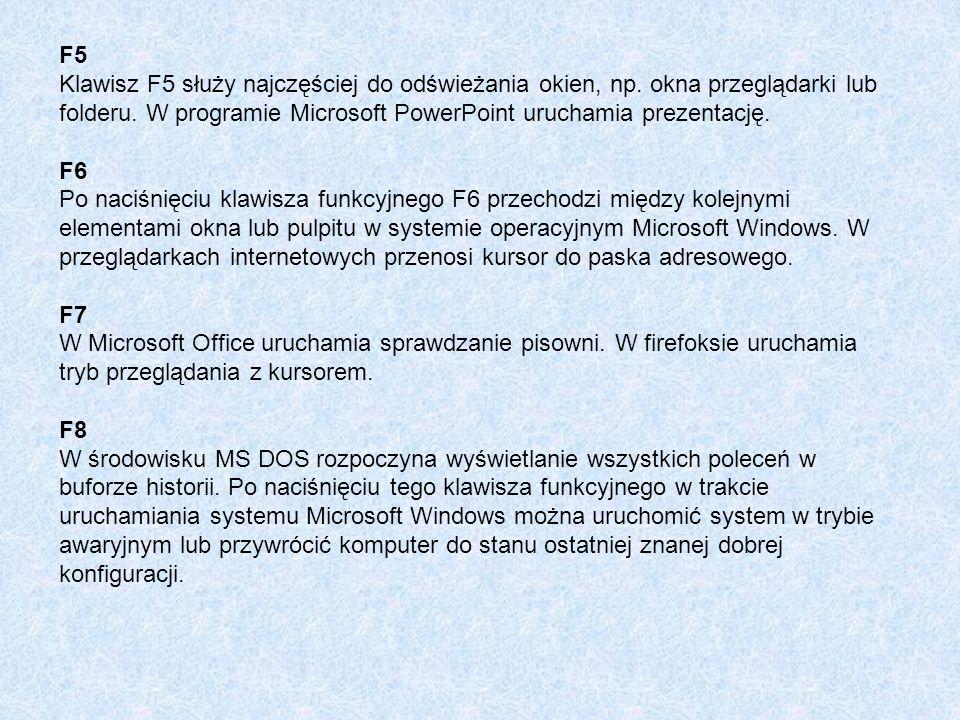 F5 Klawisz F5 służy najczęściej do odświeżania okien, np. okna przeglądarki lub folderu. W programie Microsoft PowerPoint uruchamia prezentację.