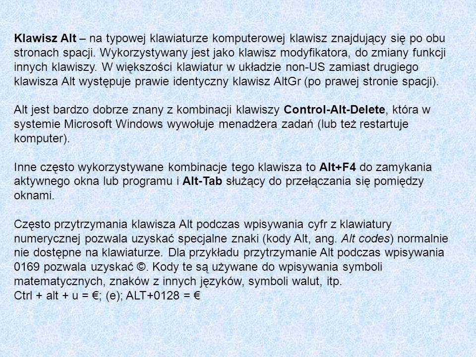 Klawisz Alt – na typowej klawiaturze komputerowej klawisz znajdujący się po obu stronach spacji. Wykorzystywany jest jako klawisz modyfikatora, do zmiany funkcji innych klawiszy. W większości klawiatur w układzie non-US zamiast drugiego klawisza Alt występuje prawie identyczny klawisz AltGr (po prawej stronie spacji).
