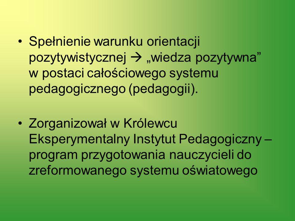 """Spełnienie warunku orientacji pozytywistycznej  """"wiedza pozytywna w postaci całościowego systemu pedagogicznego (pedagogii)."""