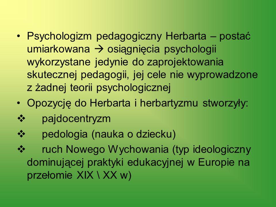 Psychologizm pedagogiczny Herbarta – postać umiarkowana  osiągnięcia psychologii wykorzystane jedynie do zaprojektowania skutecznej pedagogii, jej cele nie wyprowadzone z żadnej teorii psychologicznej