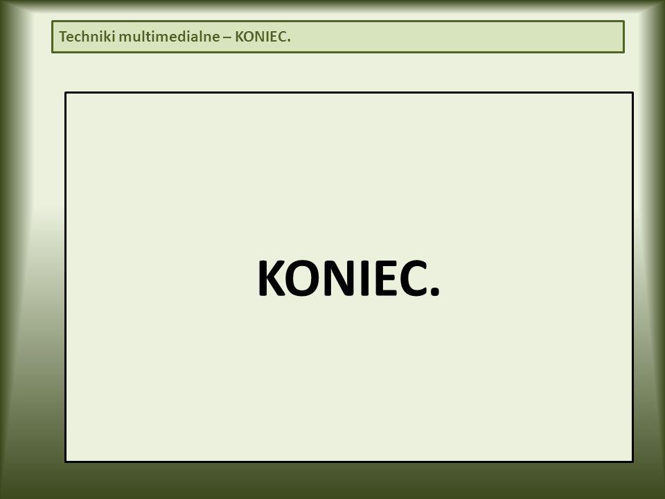 Techniki multimedialne – KONIEC.