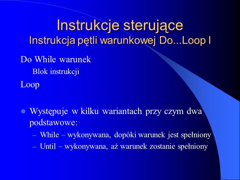 Instrukcje sterujące Instrukcja pętli warunkowej Do...Loop I