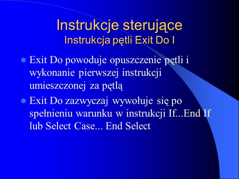 Instrukcje sterujące Instrukcja pętli Exit Do I