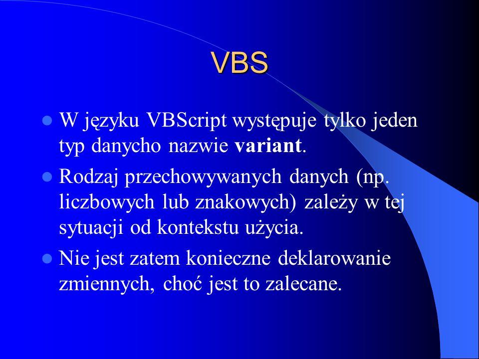 VBS W języku VBScript występuje tylko jeden typ danycho nazwie variant.