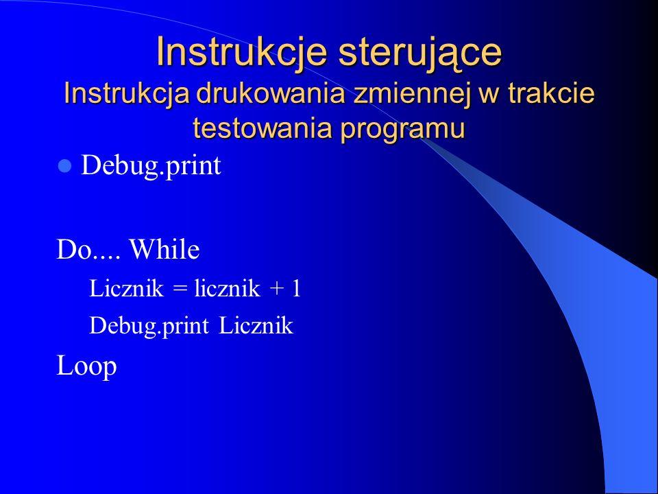 Instrukcje sterujące Instrukcja drukowania zmiennej w trakcie testowania programu