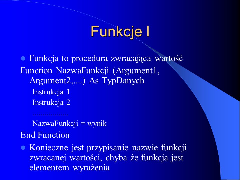 Funkcje I Funkcja to procedura zwracająca wartość
