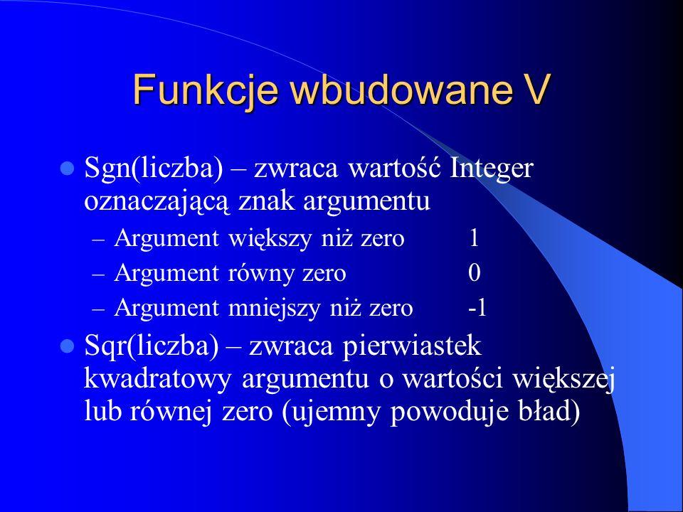 Funkcje wbudowane V Sgn(liczba) – zwraca wartość Integer oznaczającą znak argumentu. Argument większy niż zero 1.
