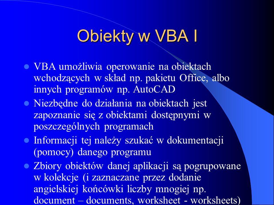 Obiekty w VBA I VBA umożliwia operowanie na obiektach wchodzących w skład np. pakietu Office, albo innych programów np. AutoCAD.