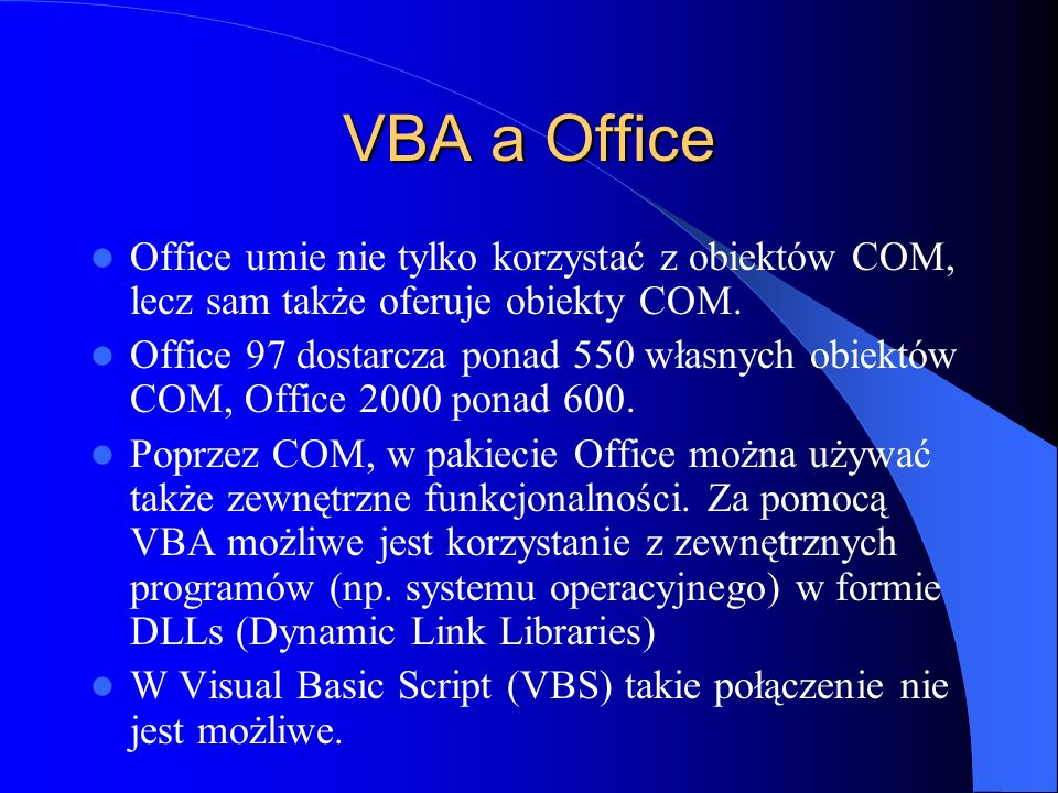 VBA a Office Office umie nie tylko korzystać z obiektów COM, lecz sam także oferuje obiekty COM.