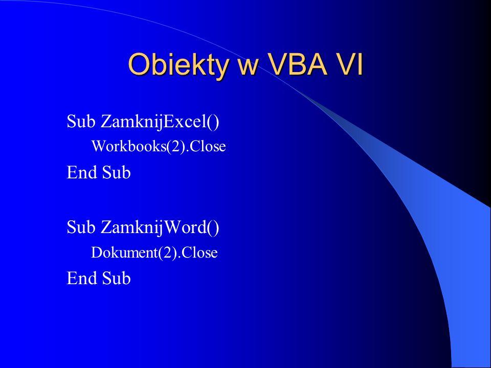 Obiekty w VBA VI Sub ZamknijExcel() End Sub Sub ZamknijWord()