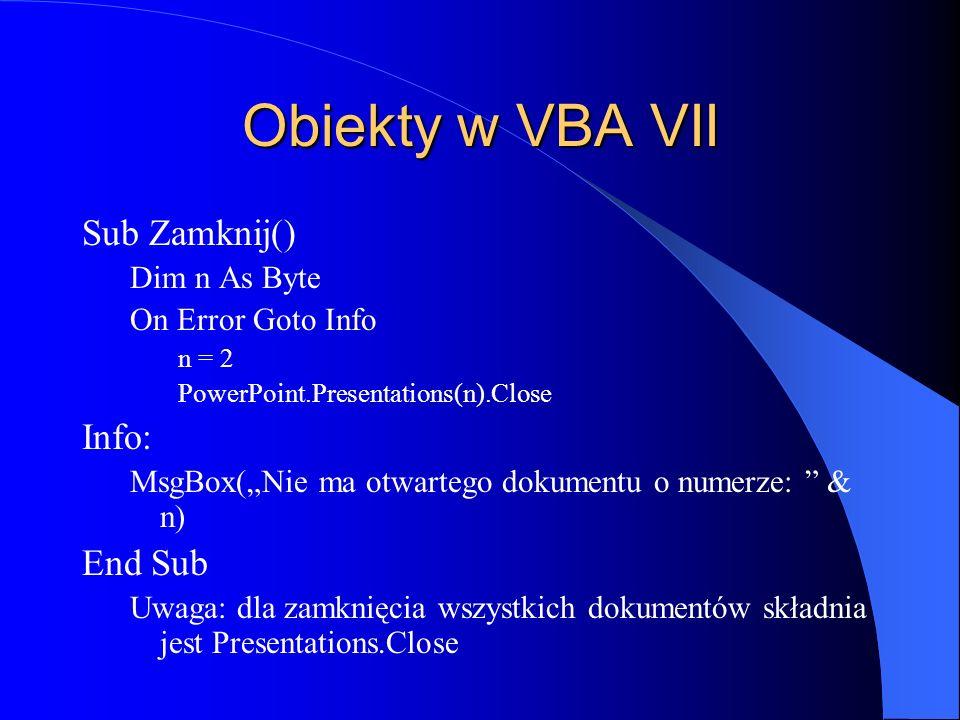 Obiekty w VBA VII Sub Zamknij() Info: End Sub Dim n As Byte