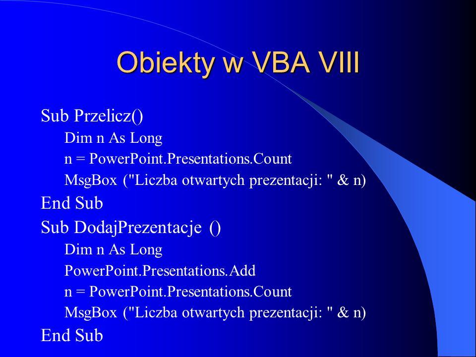 Obiekty w VBA VIII Sub Przelicz() End Sub Sub DodajPrezentacje ()
