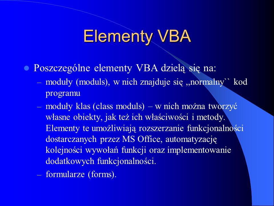 Elementy VBA Poszczególne elementy VBA dzielą się na: