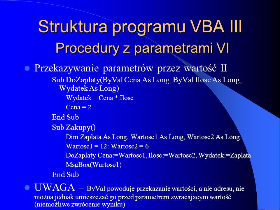 Struktura programu VBA III Procedury z parametrami VI