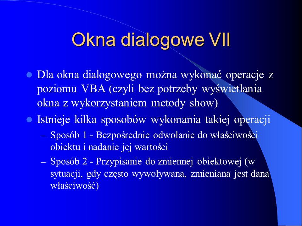 Okna dialogowe VII Dla okna dialogowego można wykonać operacje z poziomu VBA (czyli bez potrzeby wyświetlania okna z wykorzystaniem metody show)