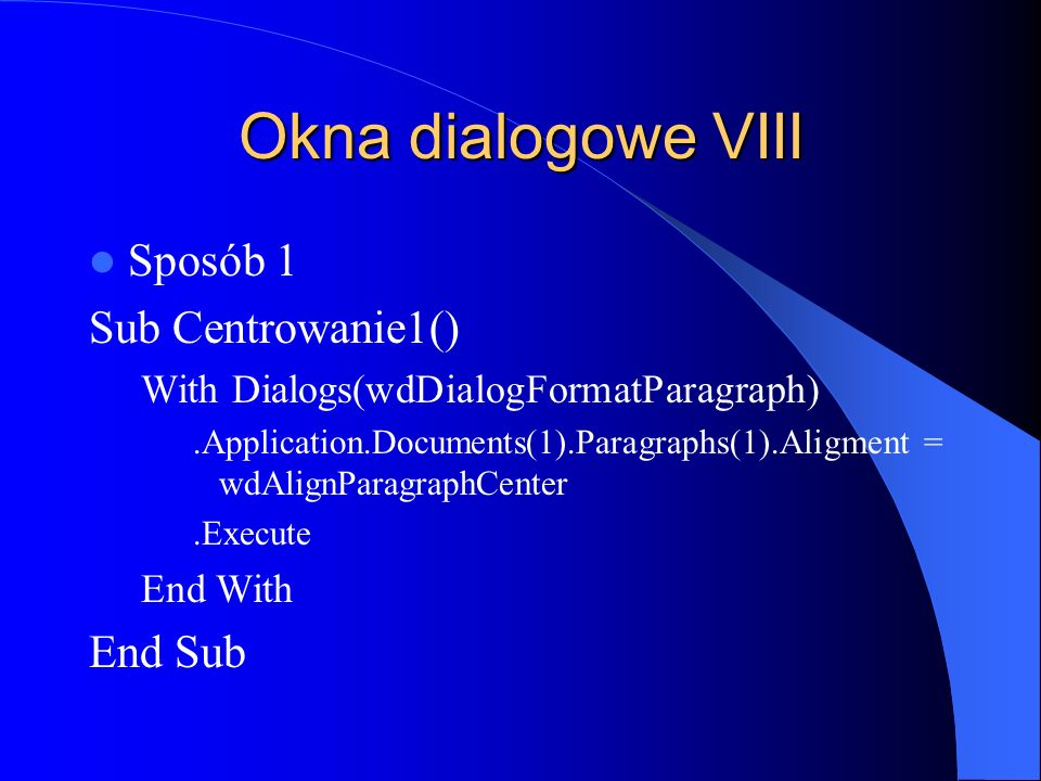 Okna dialogowe VIII Sposób 1 Sub Centrowanie1() End Sub