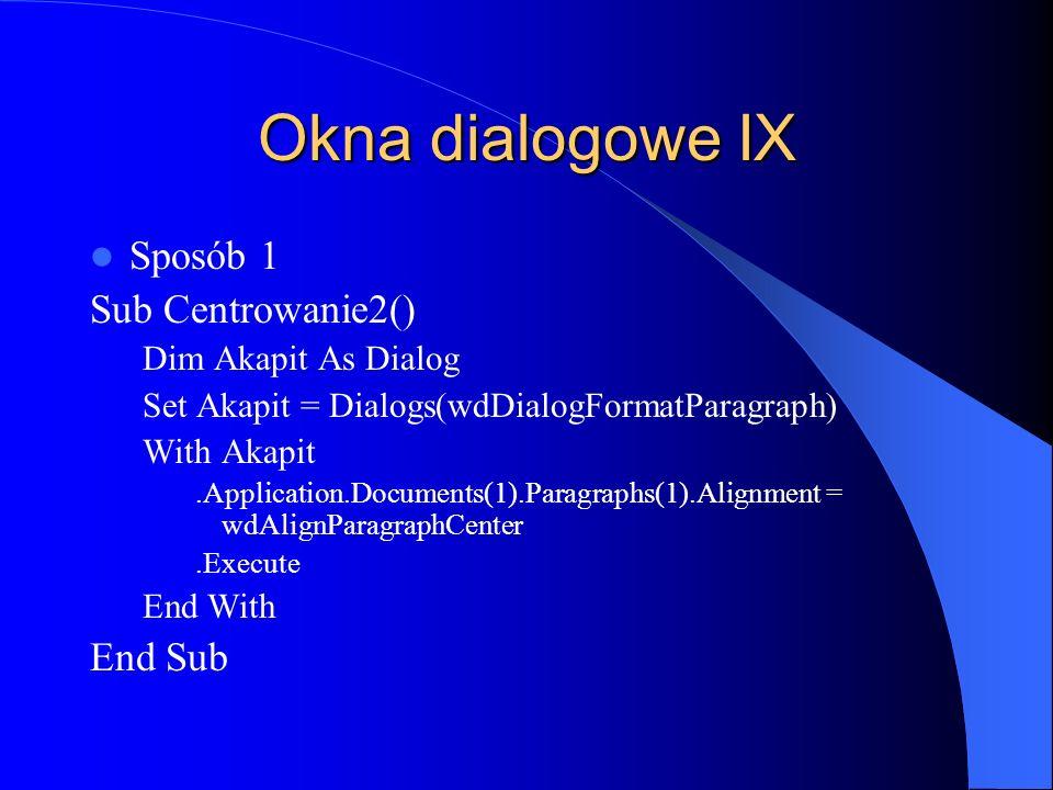 Okna dialogowe IX Sposób 1 Sub Centrowanie2() End Sub