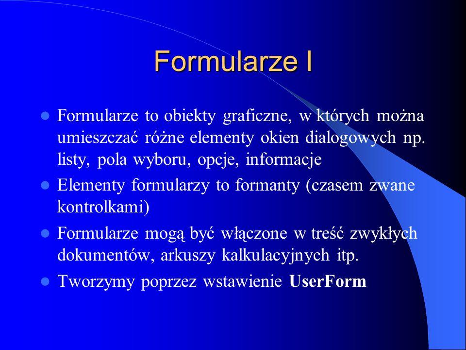 Formularze I Formularze to obiekty graficzne, w których można umieszczać różne elementy okien dialogowych np. listy, pola wyboru, opcje, informacje.