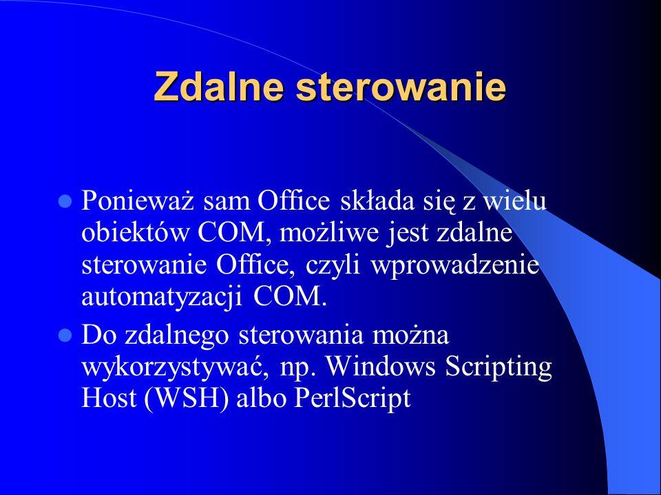 Zdalne sterowanie Ponieważ sam Office składa się z wielu obiektów COM, możliwe jest zdalne sterowanie Office, czyli wprowadzenie automatyzacji COM.