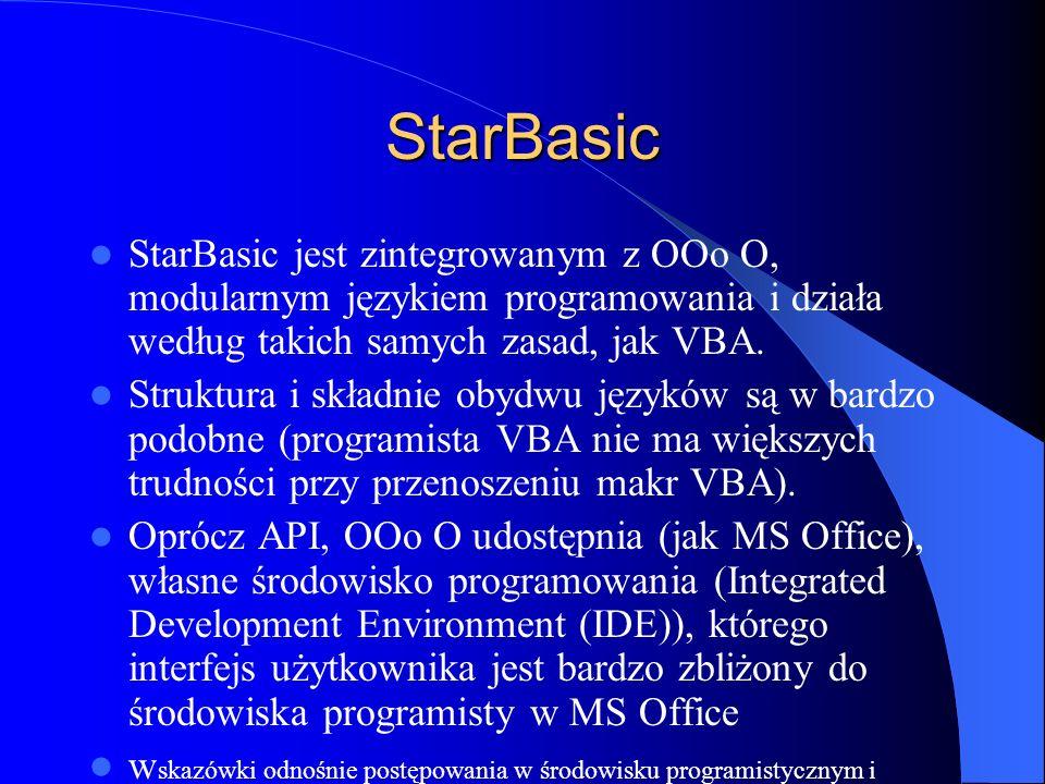 StarBasic StarBasic jest zintegrowanym z OOo O, modularnym językiem programowania i działa według takich samych zasad, jak VBA.