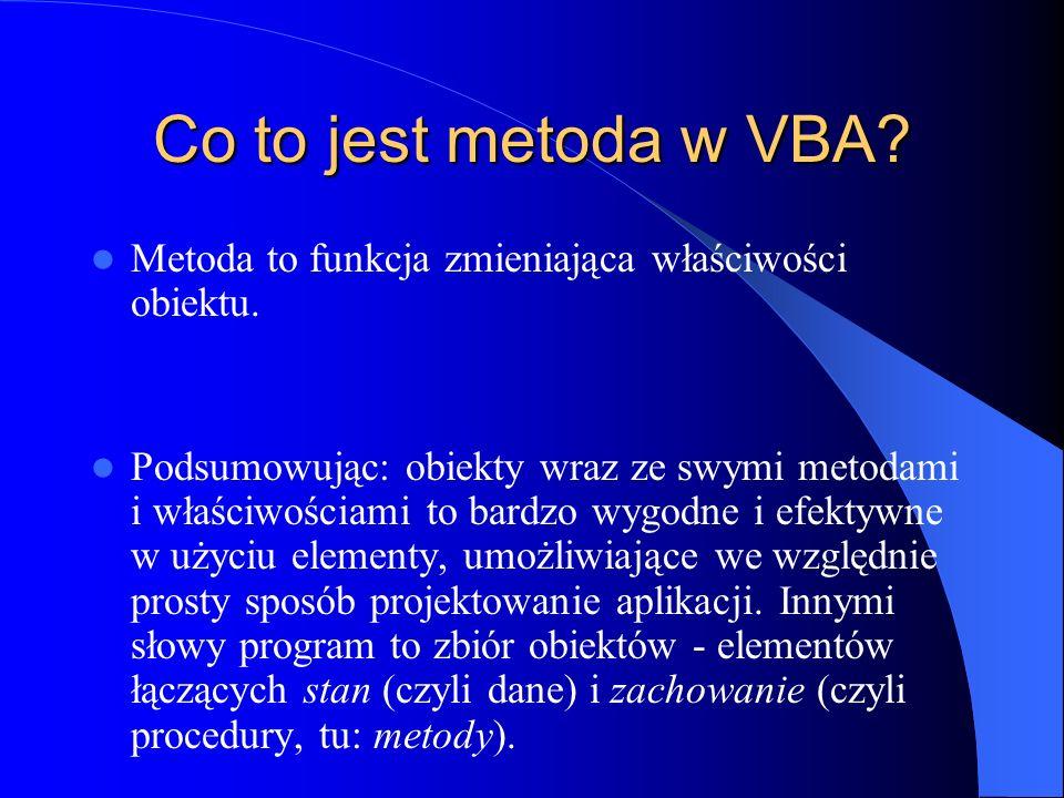 Co to jest metoda w VBA Metoda to funkcja zmieniająca właściwości obiektu.