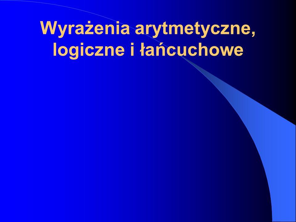 Wyrażenia arytmetyczne, logiczne i łańcuchowe