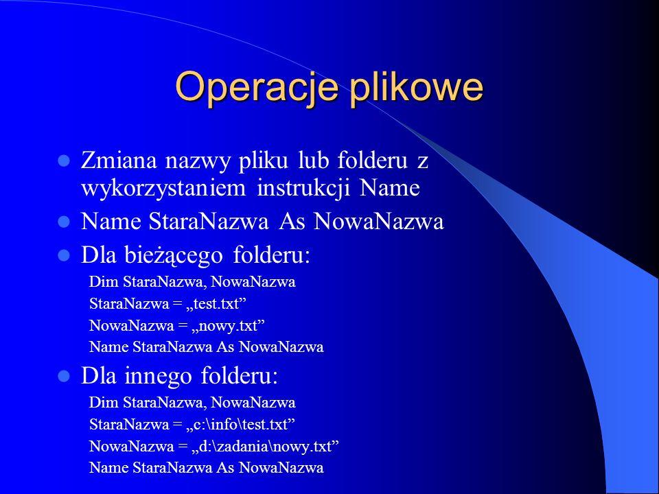 Operacje plikowe Zmiana nazwy pliku lub folderu z wykorzystaniem instrukcji Name. Name StaraNazwa As NowaNazwa.