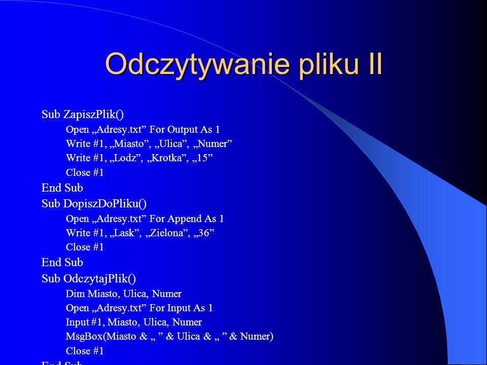 Odczytywanie pliku II Sub ZapiszPlik() End Sub Sub DopiszDoPliku()