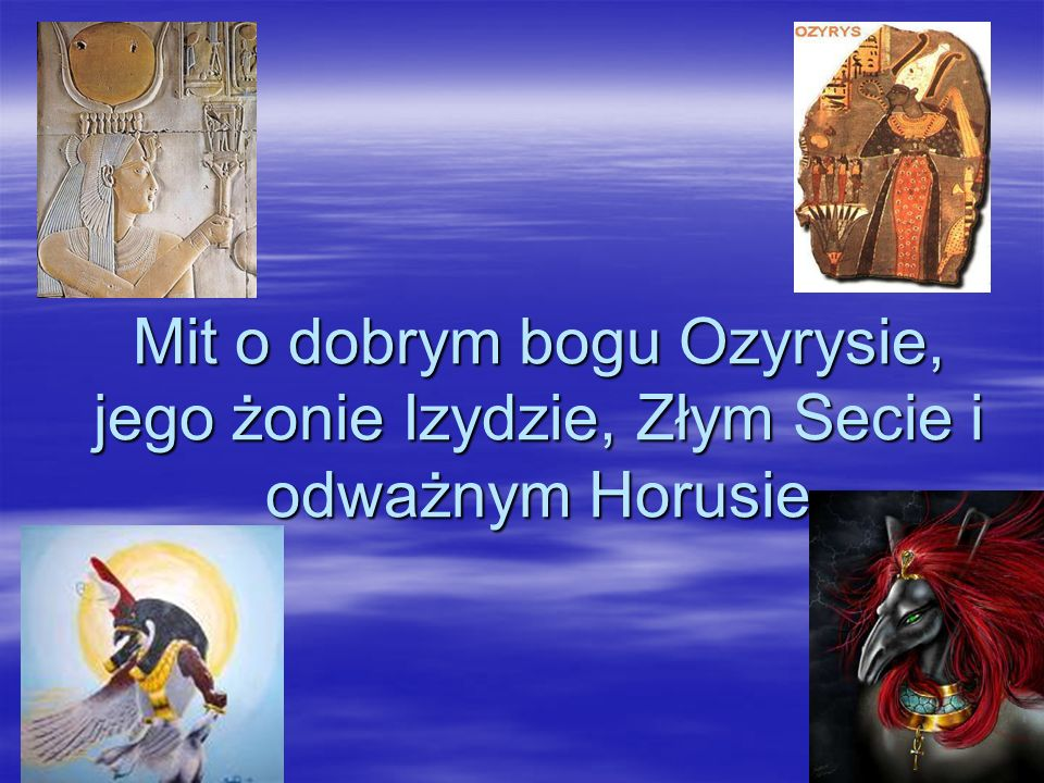 Mit o dobrym bogu Ozyrysie, jego żonie Izydzie, Złym Secie i odważnym Horusie